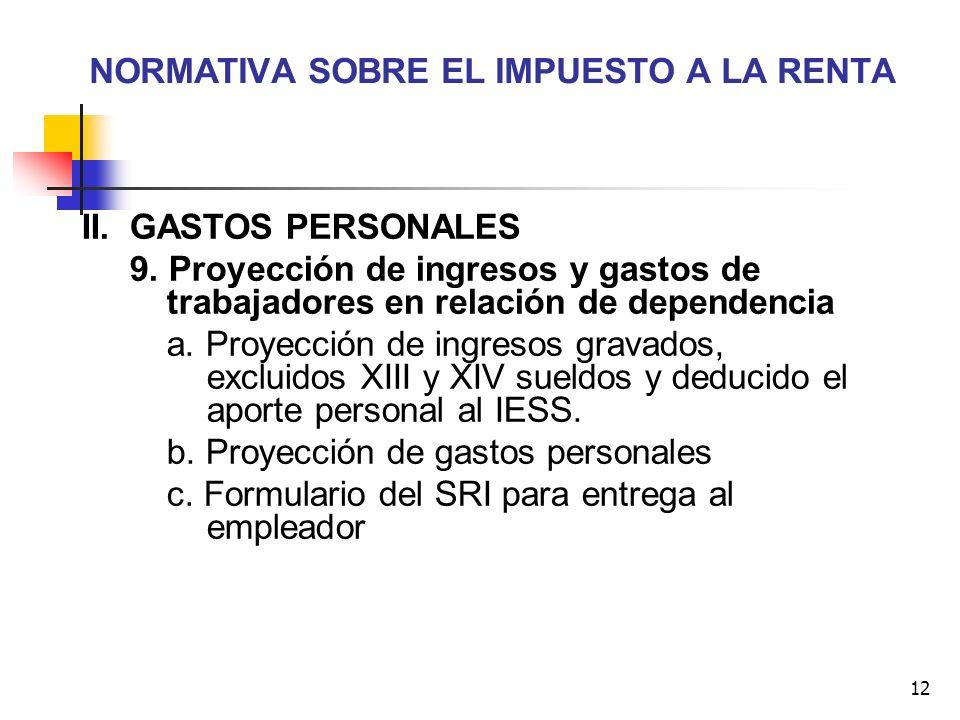 12 NORMATIVA SOBRE EL IMPUESTO A LA RENTA II. GASTOS PERSONALES 9. Proyección de ingresos y gastos de trabajadores en relación de dependencia a. Proye