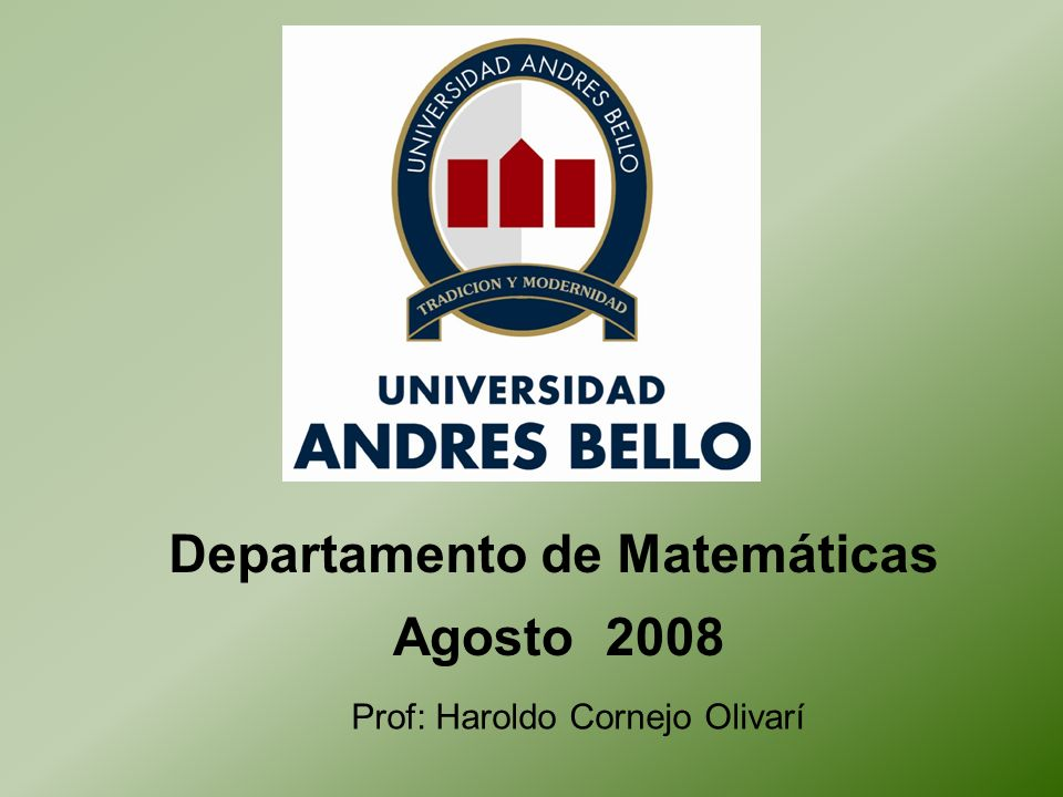 Departamento de Matemáticas Agosto 2008 Prof: Haroldo Cornejo Olivarí