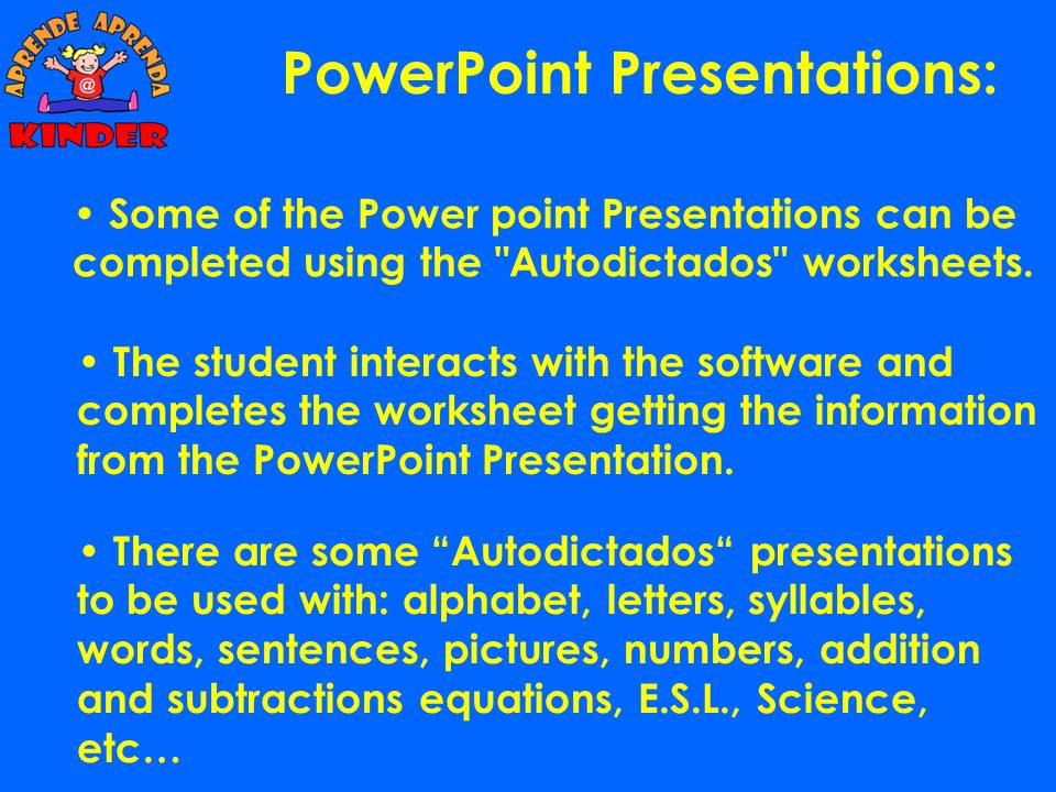 There are 90 different presentations. They are used to show all information to the students. There are some about: alphabet, letters, syllables, words