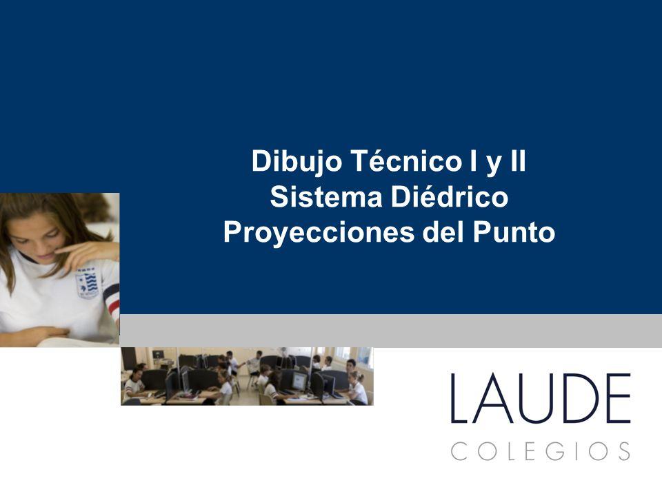 www.colegioslaude.com Dibujo Técnico I y II Sistema Diédrico Proyecciones del Punto