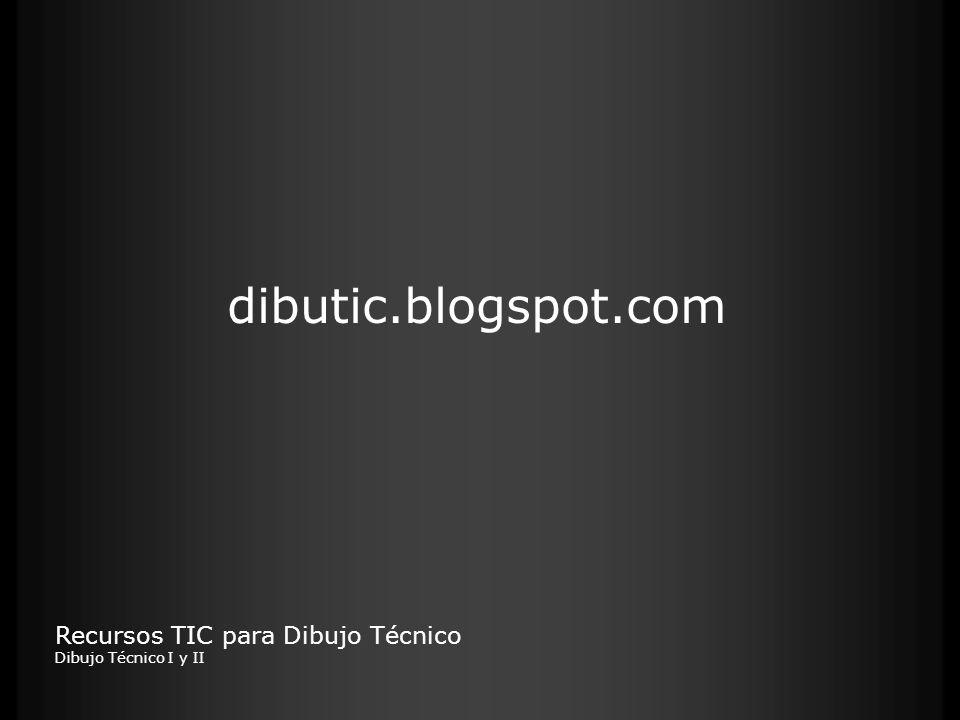 dibutic.blogspot.com Recursos TIC para Dibujo Técnico Dibujo Técnico I y II