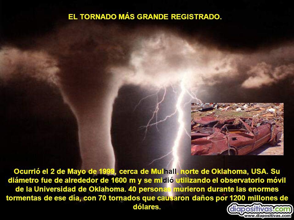 EL TORNADO MÁS GRANDE REGISTRADO. Ocurrió el 2 de Mayo de 1999, cerca de Mulhall, norte de Oklahoma, USA. Su diámetro fue de alrededor de 1600 m y se