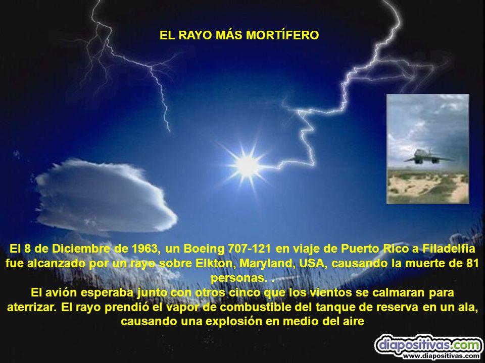 EL RAYO MÁS MORTÍFERO El 8 de Diciembre de 1963, un Boeing 707-121 en viaje de Puerto Rico a Filadelfia fue alcanzado por un rayo sobre Elkton, Maryla