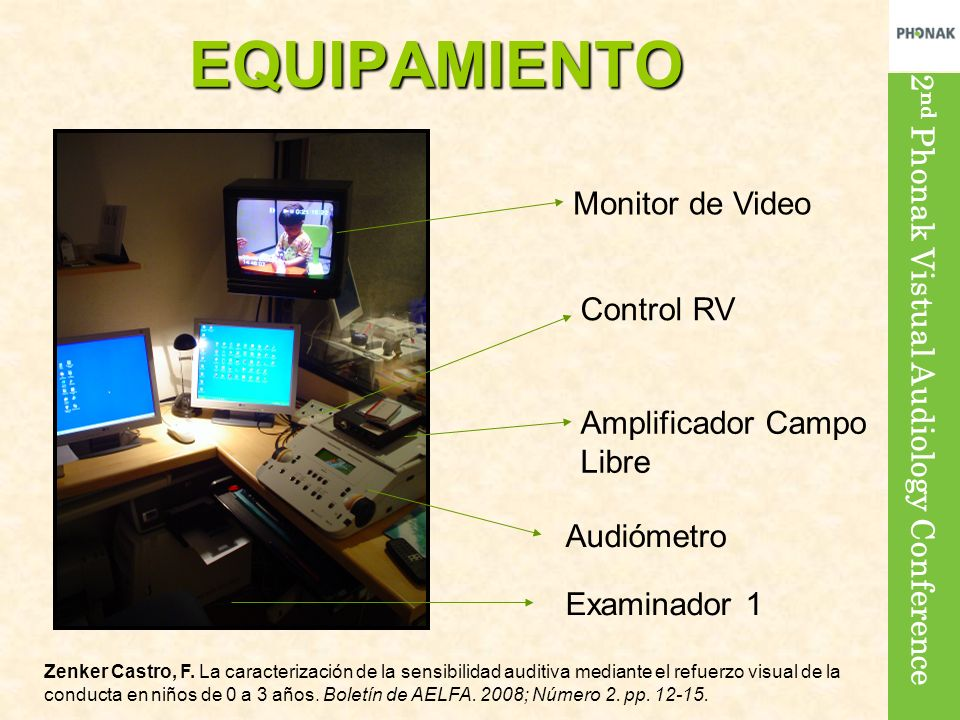 2 nd Phonak Vistual Audiology Conference Monitor de Video Control RV Audiómetro Amplificador Campo Libre Examinador 1 EQUIPAMIENTO Zenker Castro, F. L
