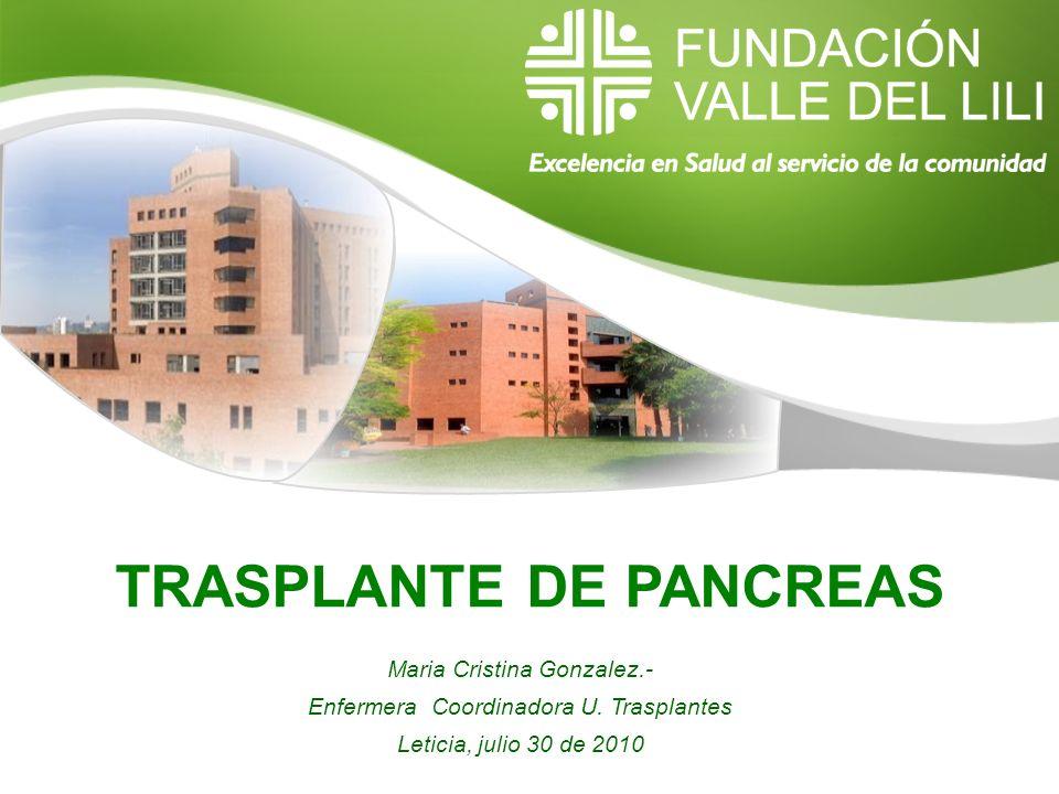 TRASPLANTE DE PANCREAS Maria Cristina Gonzalez.- Enfermera Coordinadora U. Trasplantes Leticia, julio 30 de 2010