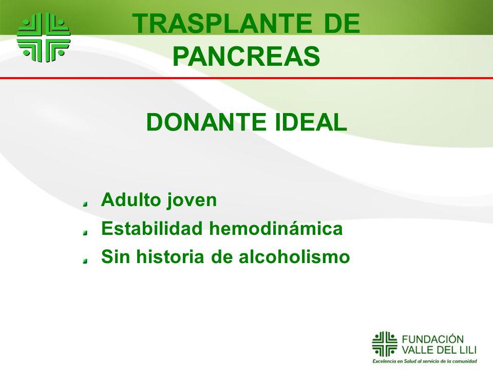 DONANTE IDEAL Adulto joven Estabilidad hemodinámica Sin historia de alcoholismo TRASPLANTE DE PANCREAS