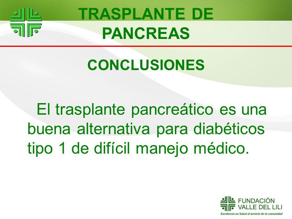CONCLUSIONES El trasplante pancreático es una buena alternativa para diabéticos tipo 1 de difícil manejo médico. TRASPLANTE DE PANCREAS