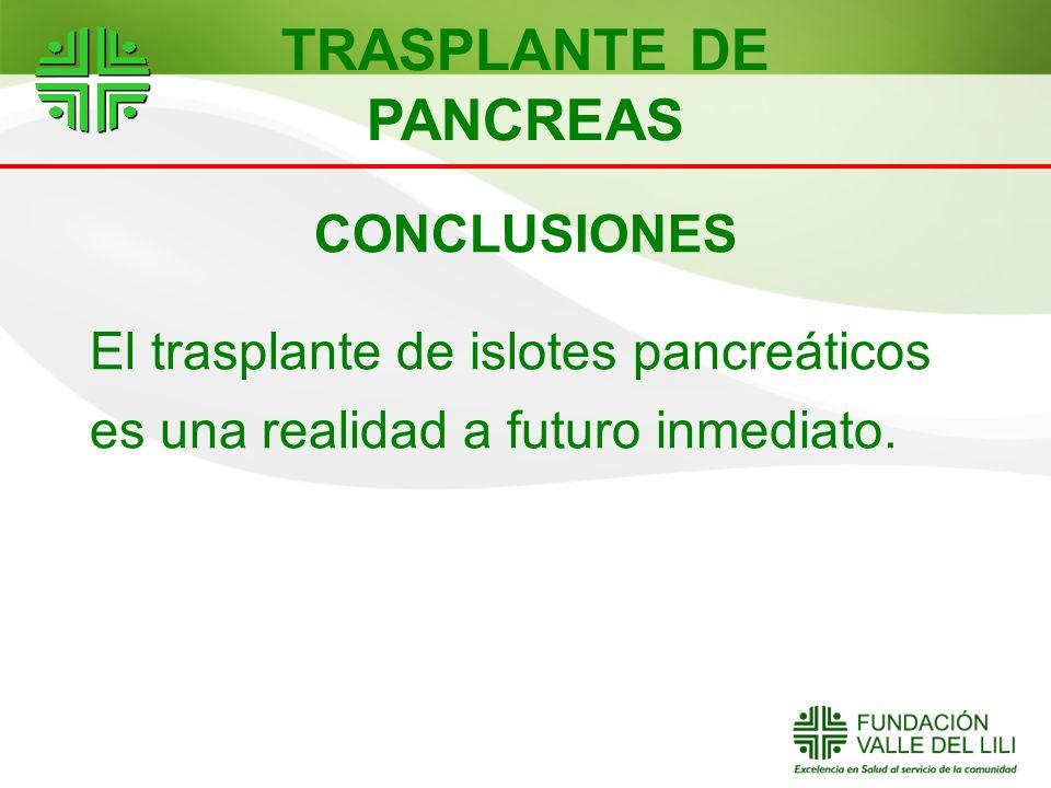 CONCLUSIONES El trasplante de islotes pancreáticos es una realidad a futuro inmediato. TRASPLANTE DE PANCREAS