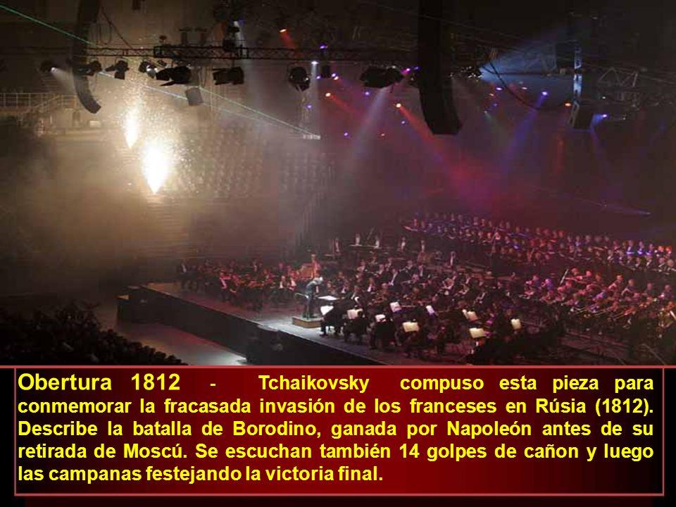 De las Oberturas, se destaca la célebre : Tchaikovsky compuso: Conciertos, Óperas, Balet, Sinfonías, Oberturas y otras obras para orquesta; Suites, Mú