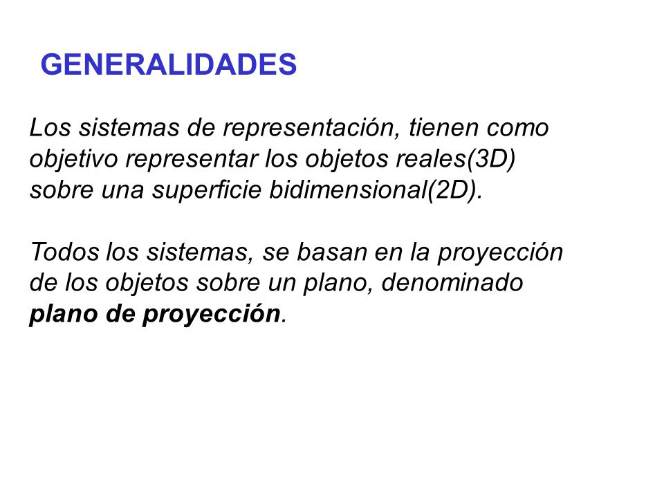 P A B P BBPBP A DIN ASA Rayo visual : AB Plano de Proyección : P B P : Proyección del punto B sobre el plano P FORMACIÓN DE PROYECCIONES A : Observador B : Objeto BPBP