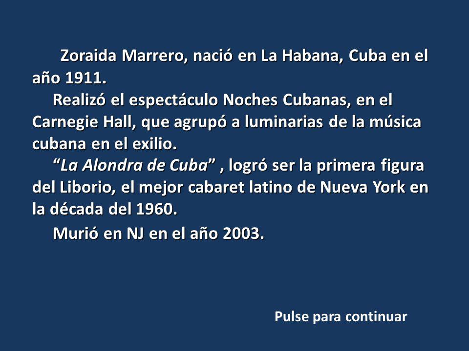 Zoraida Marrero, nació en La Habana, Cuba en el año 1911.