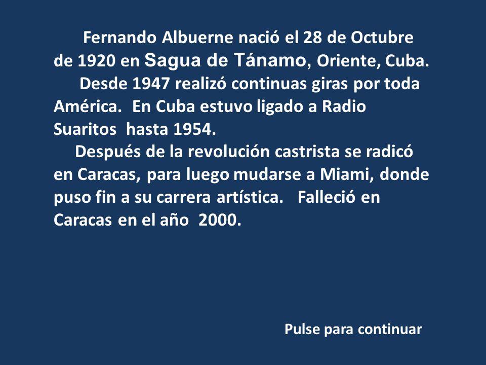Fernando Albuerne nació el 28 de Octubre de 1920 en Sagua de Tánamo, Oriente, Cuba.