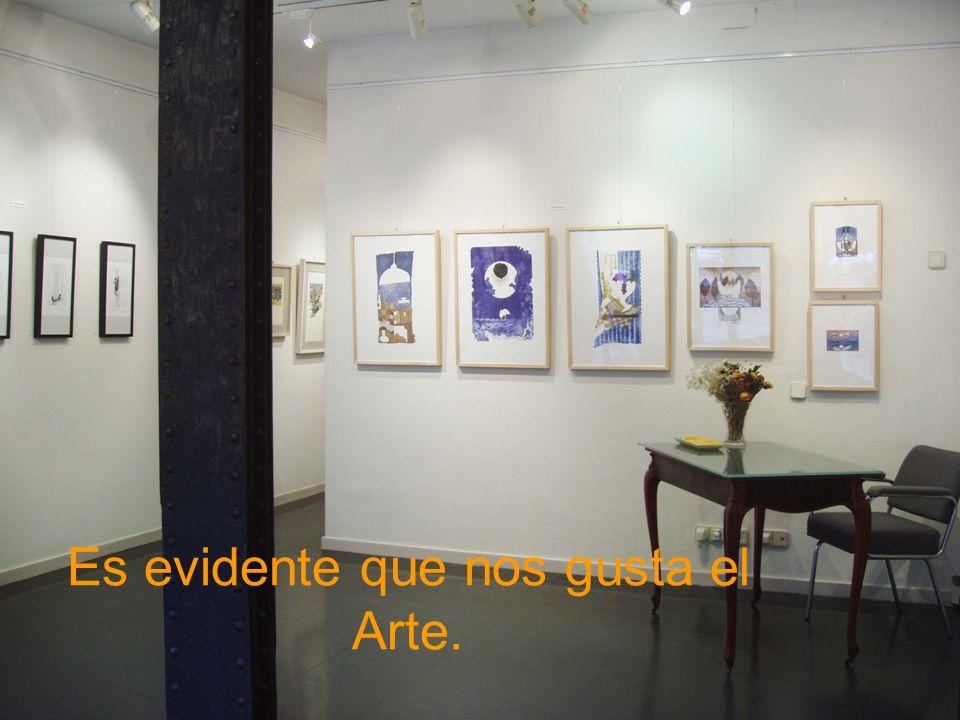 Es evidente que nos gusta el Arte.