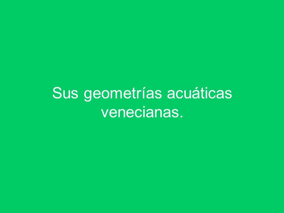 Sus geometrías acuáticas venecianas.