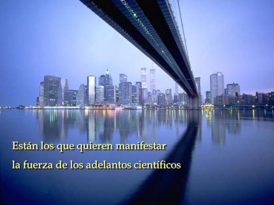 Están los que quieren manifestar la fuerza de los adelantos científicos Están los que quieren manifestar la fuerza de los adelantos científicos