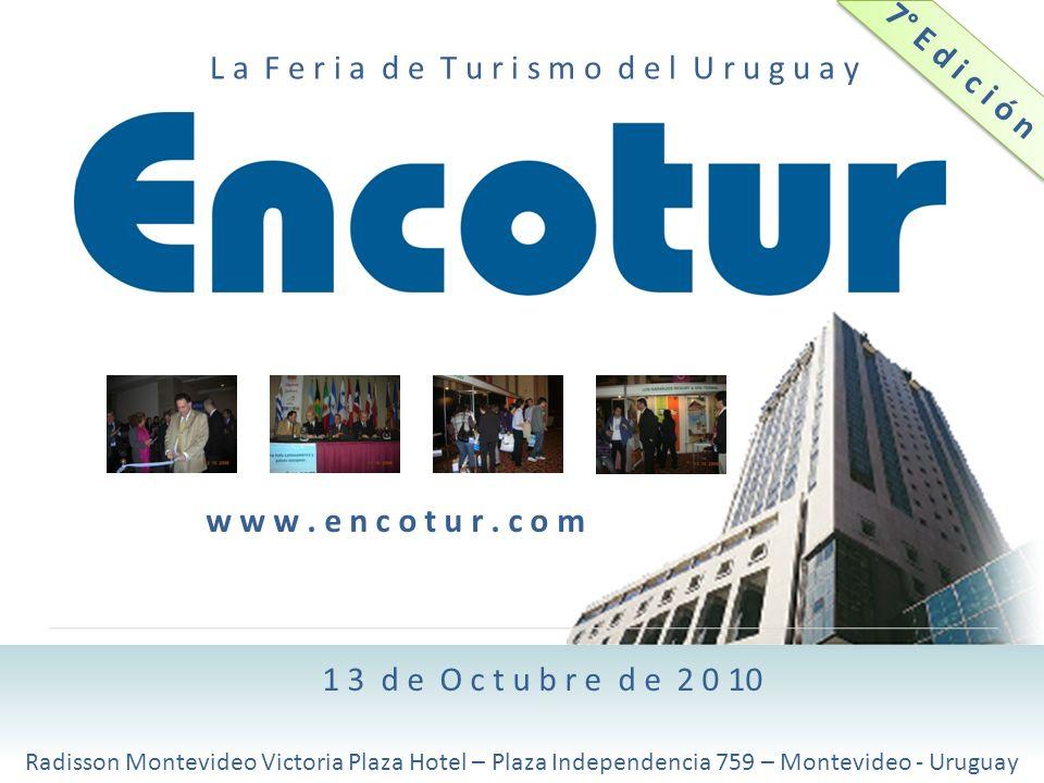 L a F e r i a d e T u r i s m o d e l U r u g u a y 1 3 d e O c t u b r e d e 2 0 10 Radisson Montevideo Victoria Plaza Hotel – Plaza Independencia 759 – Montevideo - Uruguay w w w.