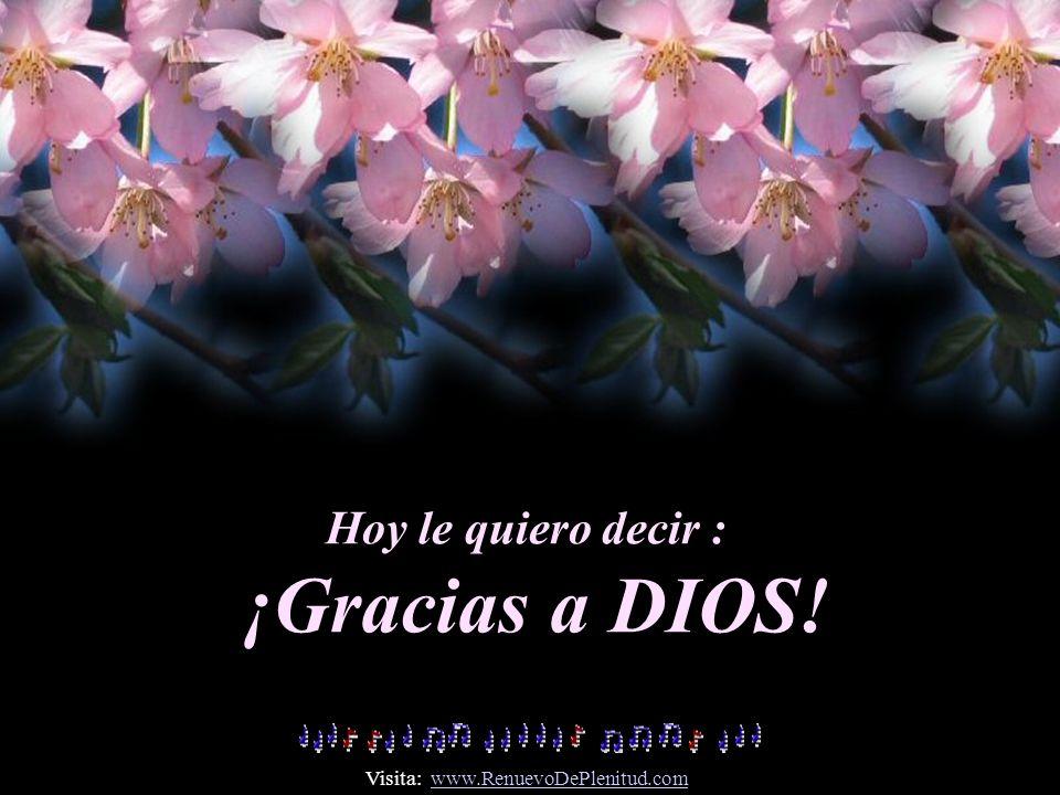 Hoy le quiero decir : ¡Gracias a DIOS! Visita: www.RenuevoDePlenitud.comwww.RenuevoDePlenitud.com
