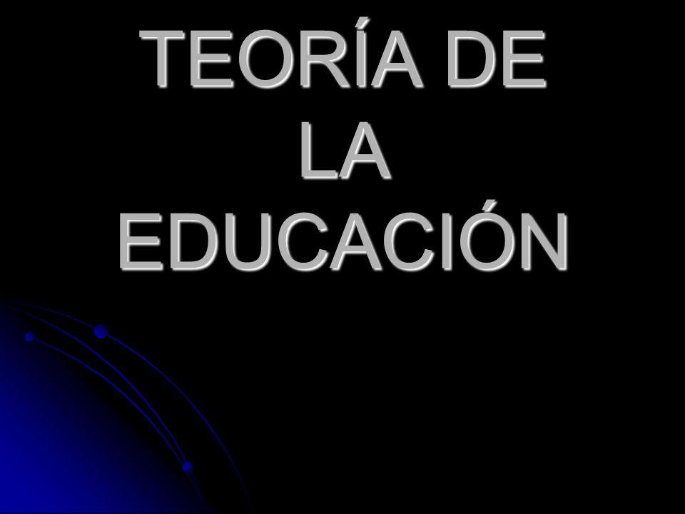 CONCEPTO DE TEORÍA DE LA EDUCACIÓN La educación es un hecho consustancial al hombre y creado por él.