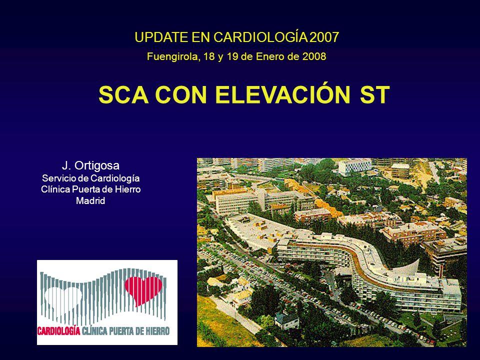 SCA CON ELEVACIÓN ST J. Ortigosa Servicio de Cardiología Clínica Puerta de Hierro Madrid Fuengirola, 18 y 19 de Enero de 2008 UPDATE EN CARDIOLOGÍA 20