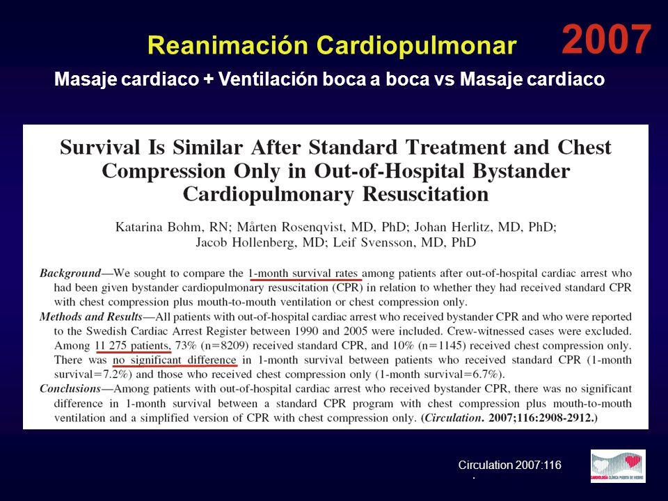 Reanimación Cardiopulmonar Masaje cardiaco + Ventilación boca a boca vs Masaje cardiaco. Circulation 2007:116 2007