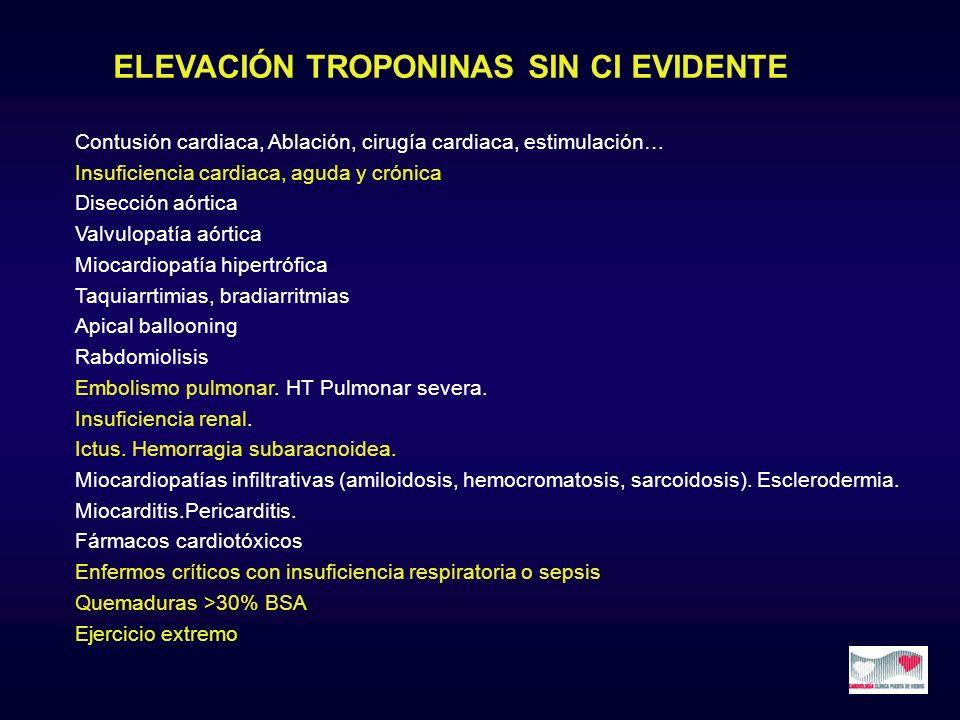 ELEVACIÓN TROPONINAS SIN CI EVIDENTE Contusión cardiaca, Ablación, cirugía cardiaca, estimulación… Insuficiencia cardiaca, aguda y crónica Disección a
