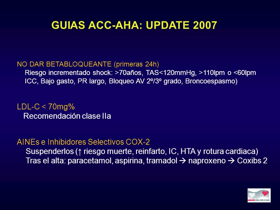 GUIAS ACC-AHA: UPDATE 2007 NO DAR BETABLOQUEANTE (primeras 24h) Riesgo incrementado shock: >70años, TAS 110lpm o <60lpm ICC, Bajo gasto, PR largo, Blo