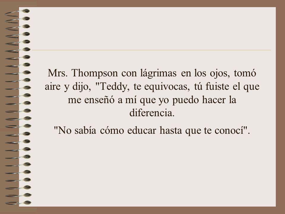 Mrs. Thompson con lágrimas en los ojos, tomó aire y dijo,