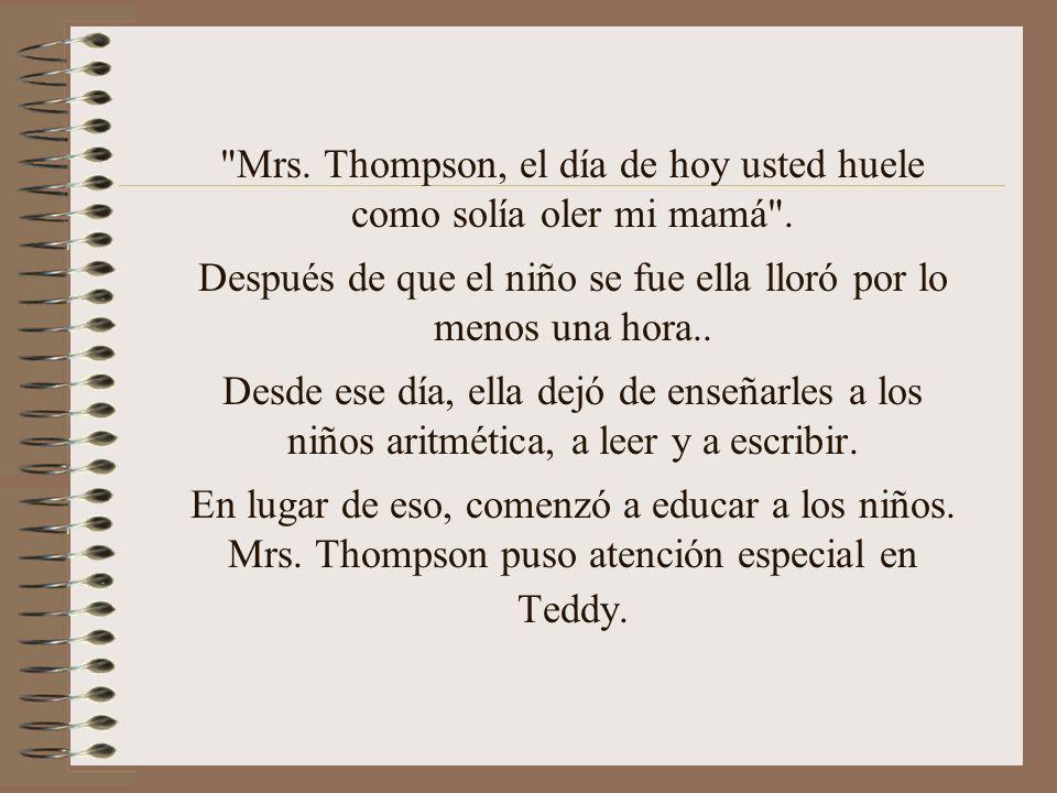 Mrs.Thompson, el día de hoy usted huele como solía oler mi mamá .