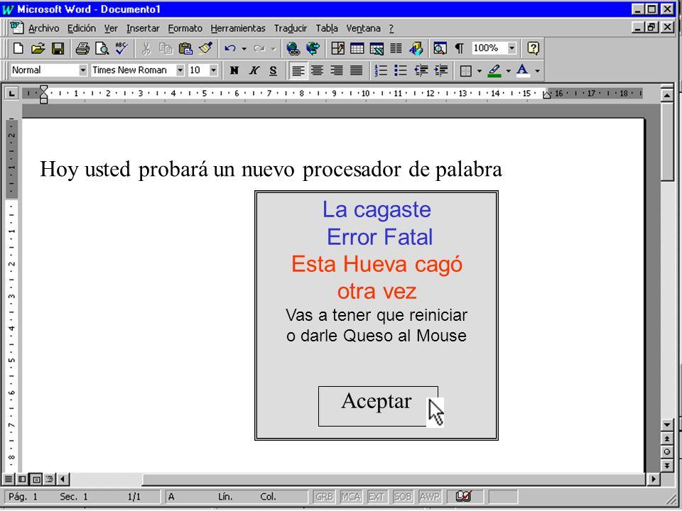 Hoy usted probará un nuevo procesador de palabra La cagaste Error Fatal Esta Hueva cagó otra vez Vas a tener que reiniciar o darle Queso al Mouse Aceptar