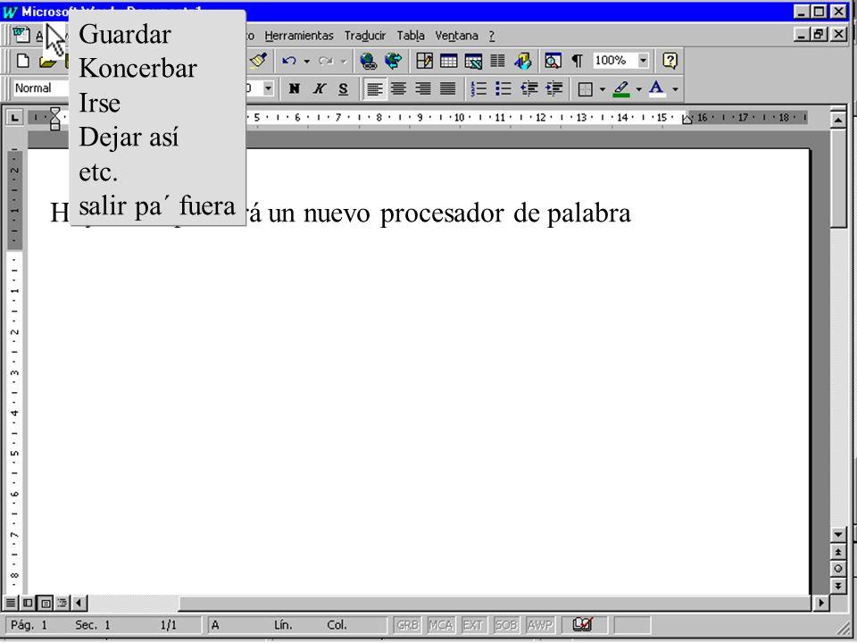 Hoy usted probará un nuevo procesador de palabra Guardar Koncerbar Irse Dejar así etc.