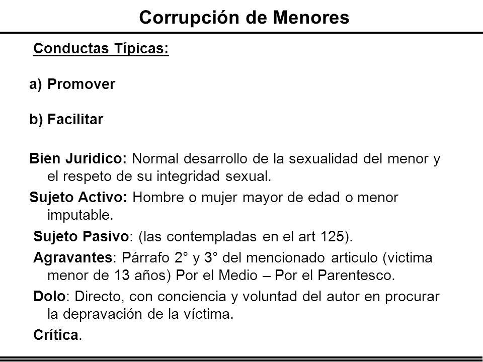 Conductas Típicas: a)Promover b)Facilitar Bien Juridico: Normal desarrollo de la sexualidad del menor y el respeto de su integridad sexual. Sujeto Act