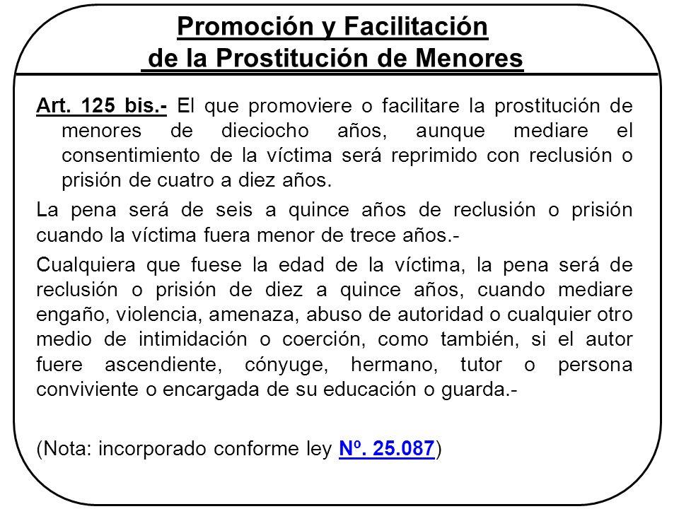Promoción y Facilitación de la Prostitución de Menores Art. 125 bis.- El que promoviere o facilitare la prostitución de menores de dieciocho años, aun