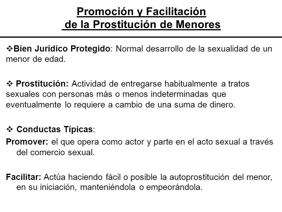 Promoción y Facilitación de la Prostitución de Menores Bien Jurídico Protegido: Normal desarrollo de la sexualidad de un menor de edad. Prostitución: