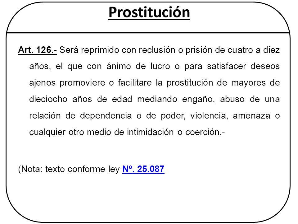Prostitución Art. 126.- Será reprimido con reclusión o prisión de cuatro a diez años, el que con ánimo de lucro o para satisfacer deseos ajenos promov