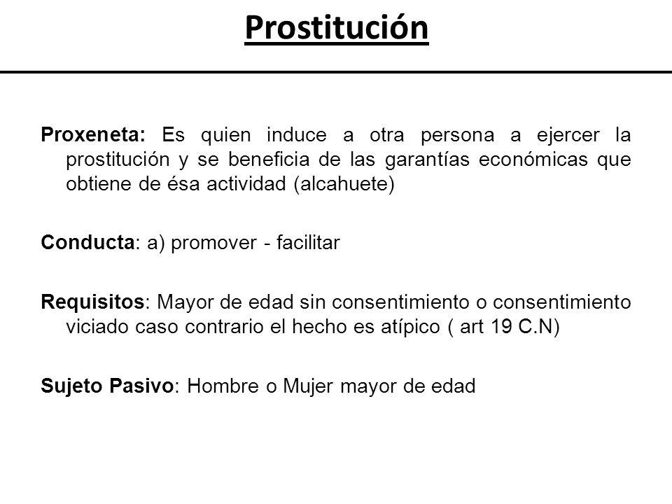 Proxeneta: Es quien induce a otra persona a ejercer la prostitución y se beneficia de las garantías económicas que obtiene de ésa actividad (alcahuete