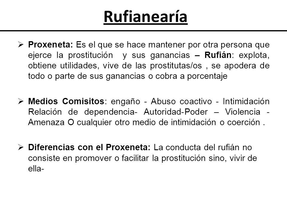 Proxeneta: Es el que se hace mantener por otra persona que ejerce la prostitución y sus ganancias – Rufián: explota, obtiene utilidades, vive de las p