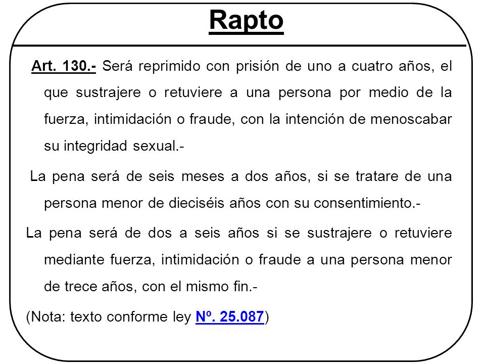 Art. 130.- Será reprimido con prisión de uno a cuatro años, el que sustrajere o retuviere a una persona por medio de la fuerza, intimidación o fraude,