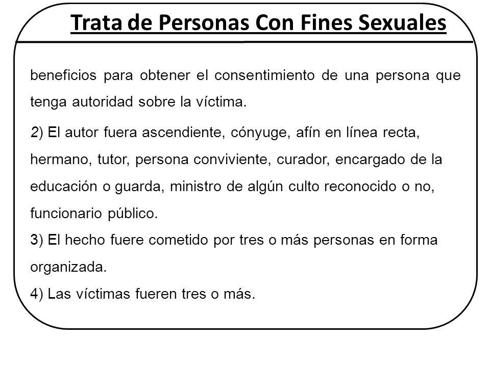beneficios para obtener el consentimiento de una persona que tenga autoridad sobre la víctima. 2) El autor fuera ascendiente, cónyuge, afín en línea r