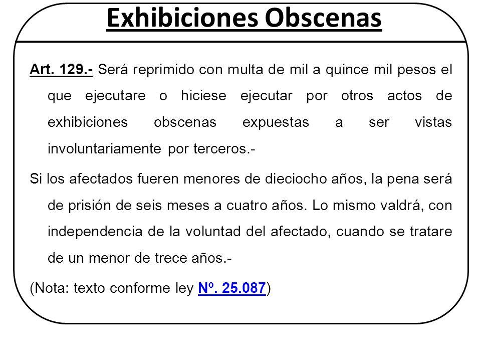 Exhibiciones Obscenas Art. 129.- Será reprimido con multa de mil a quince mil pesos el que ejecutare o hiciese ejecutar por otros actos de exhibicione