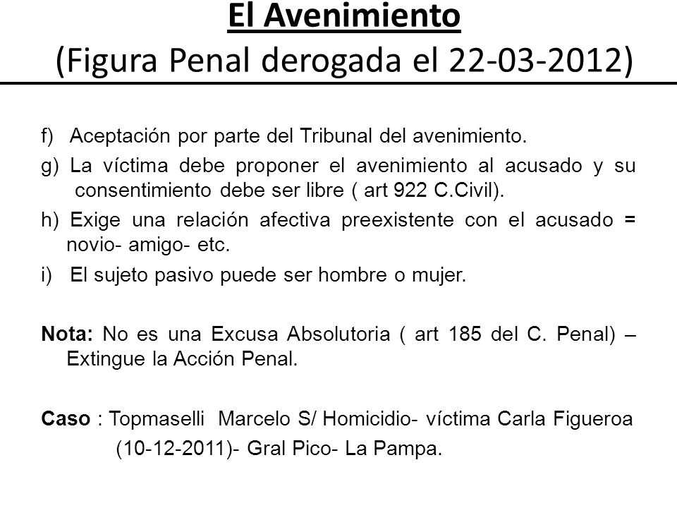 f) Aceptación por parte del Tribunal del avenimiento. g) La víctima debe proponer el avenimiento al acusado y su consentimiento debe ser libre ( art 9