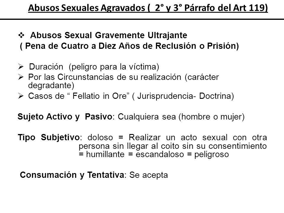 Abusos Sexuales Agravados ( 2° y 3° Párrafo del Art 119) Abusos Sexual Gravemente Ultrajante ( Pena de Cuatro a Diez Años de Reclusión o Prisión) Dura