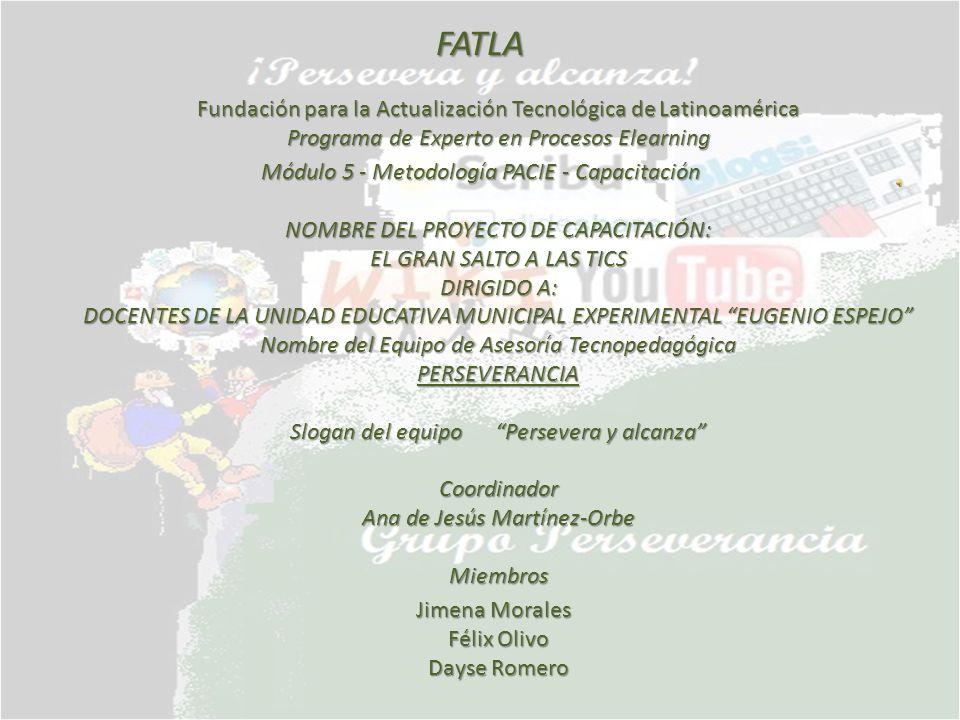 FATLA Fundación para la Actualización Tecnológica de Latinoamérica Programa de Experto en Procesos Elearning Módulo 5 - Metodología PACIE - Capacitaci