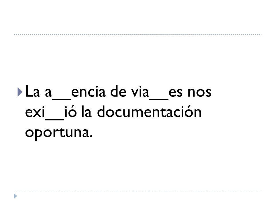 La a__encia de via__es nos exi__ió la documentación oportuna.