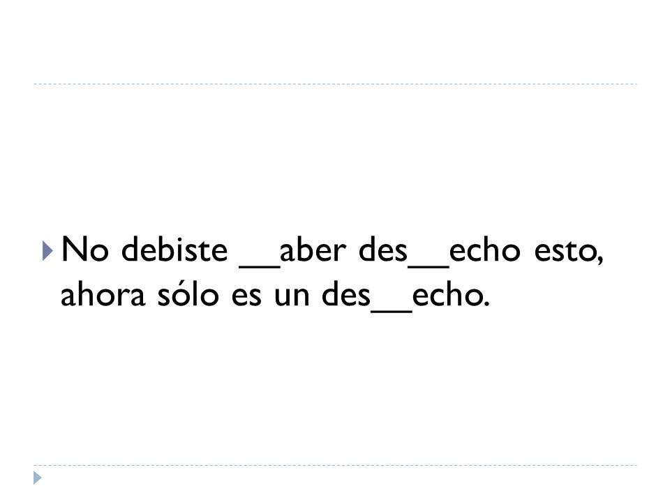 No debiste __aber des__echo esto, ahora sólo es un des__echo.