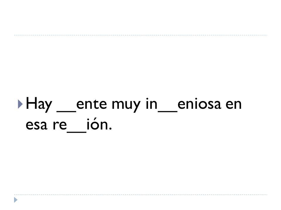 Hay __ente muy in__eniosa en esa re__ión.