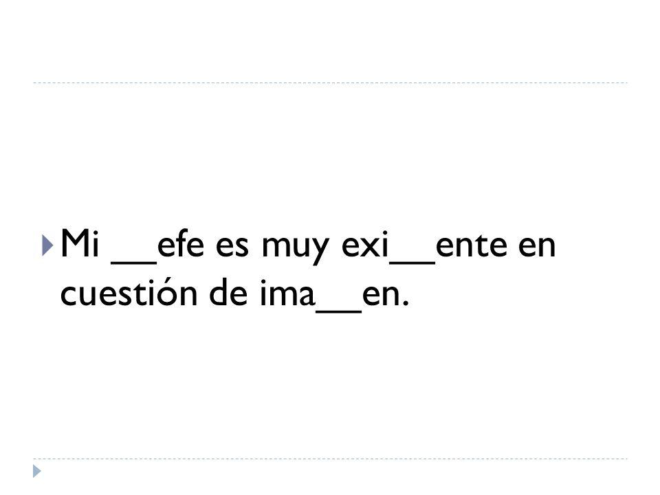 Mi __efe es muy exi__ente en cuestión de ima__en.