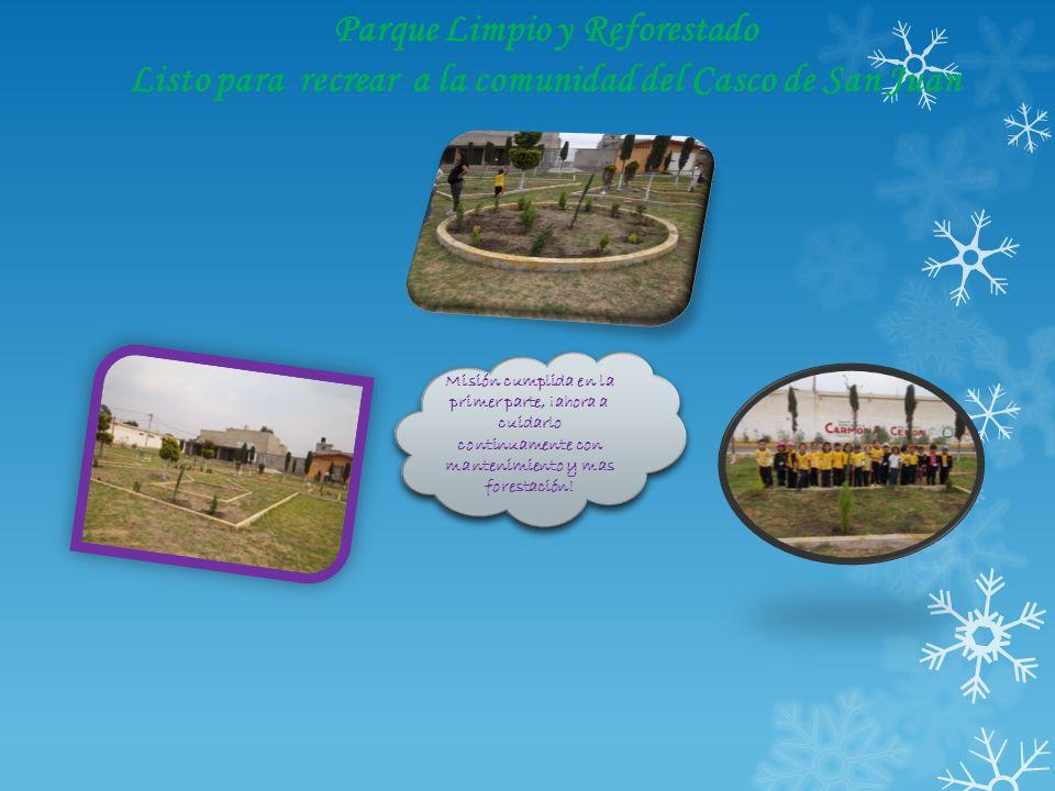 Parque Limpio y Reforestado Listo para recrear a la comunidad del Casco de San Juan Misión cumplida en la primer parte, ¡ahora a cuidarlo continuament