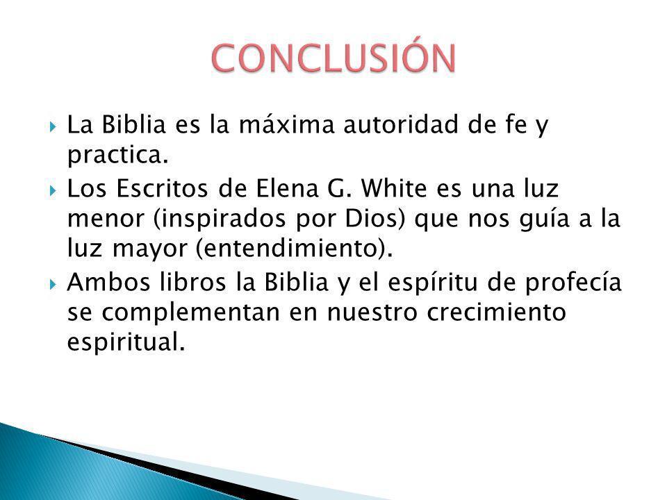 La Biblia es la máxima autoridad de fe y practica. Los Escritos de Elena G. White es una luz menor (inspirados por Dios) que nos guía a la luz mayor (