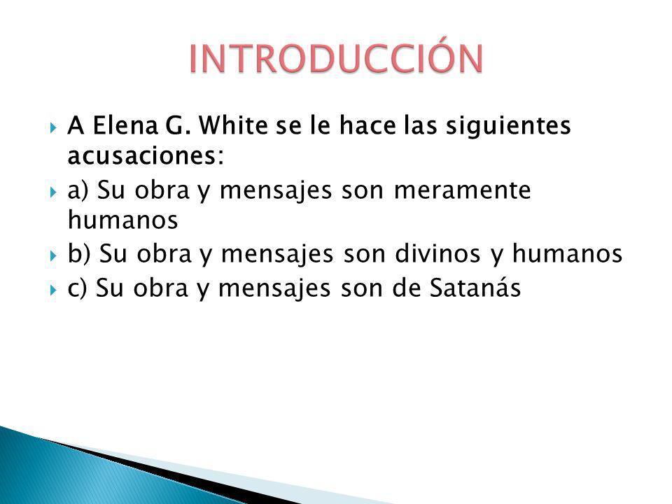 A Elena G. White se le hace las siguientes acusaciones: a) Su obra y mensajes son meramente humanos b) Su obra y mensajes son divinos y humanos c) Su