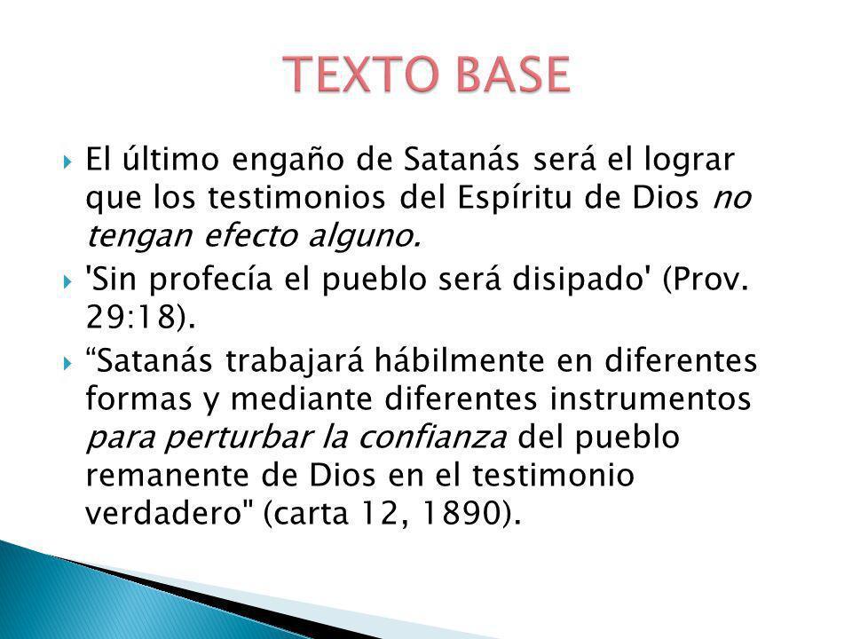 El último engaño de Satanás será el lograr que los testimonios del Espíritu de Dios no tengan efecto alguno. 'Sin profecía el pueblo será disipado' (P